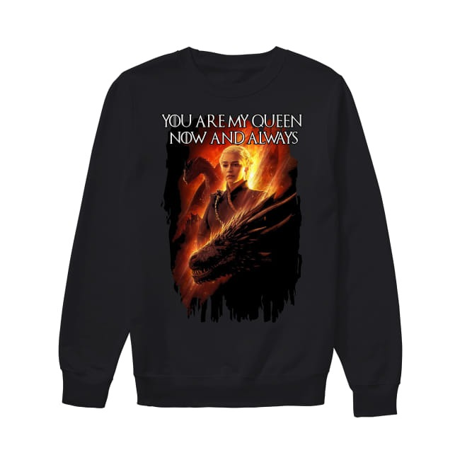 Game Of Thrones You are my Queen now and always Sweater