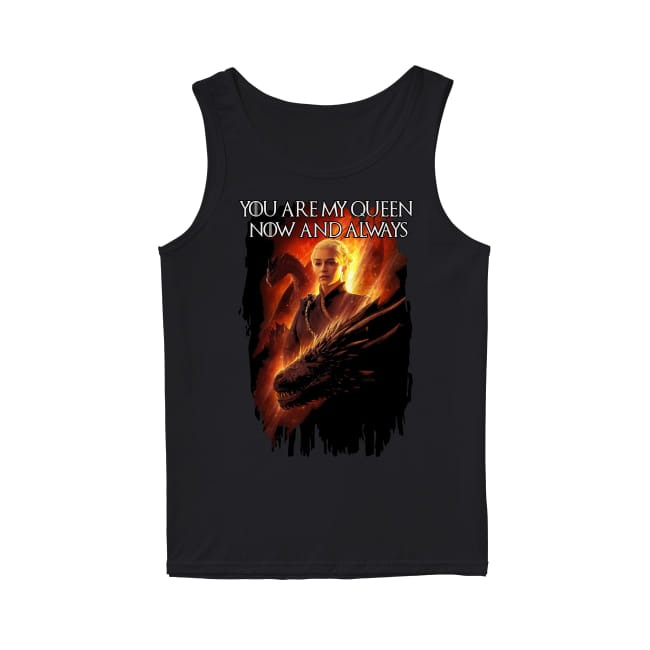 Game Of Thrones You are my Queen now and always Tank Top
