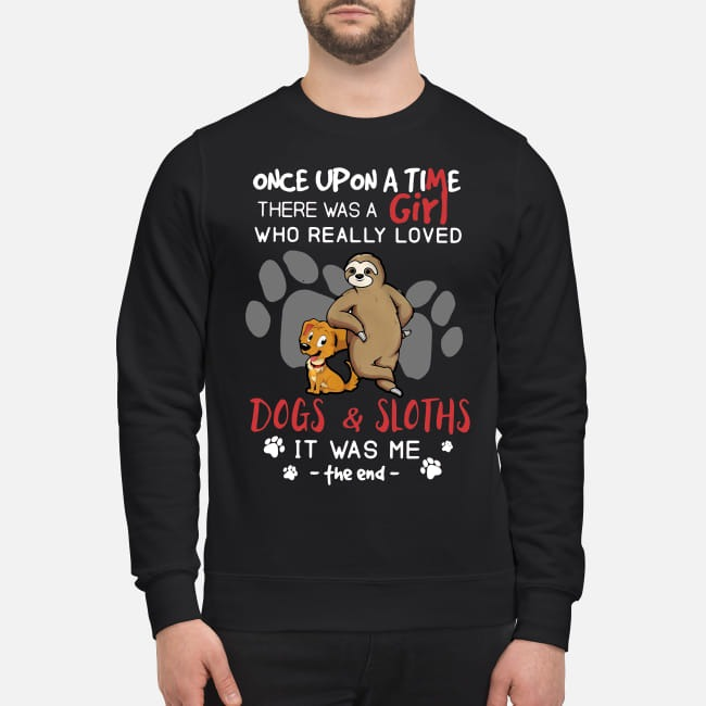 There was a girl who really loved Dogs and Sloths It was me Sweater
