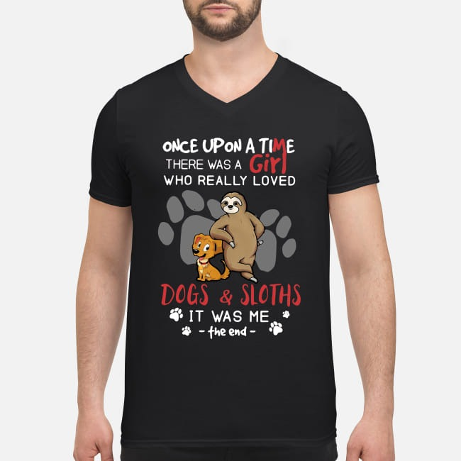There was a girl who really loved Dogs and Sloths It was me V-neck T-shirt