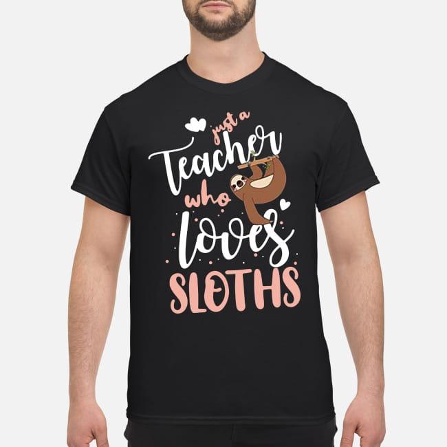 Teacher days Just a teacher who loves Sloths shirt