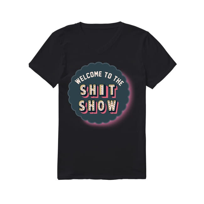 Welcome to the shit show V-neck T-shirt