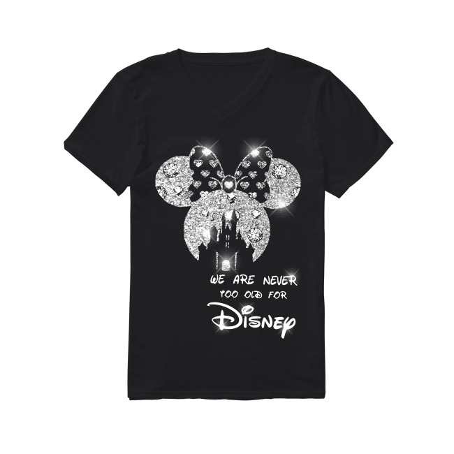 We are never too old for Disney V-neck T-shirt