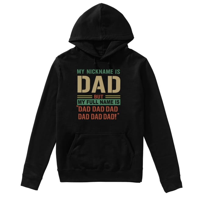 My nickname i Dad but my full name is Dad Dad Dad Dad Dad Hoodie