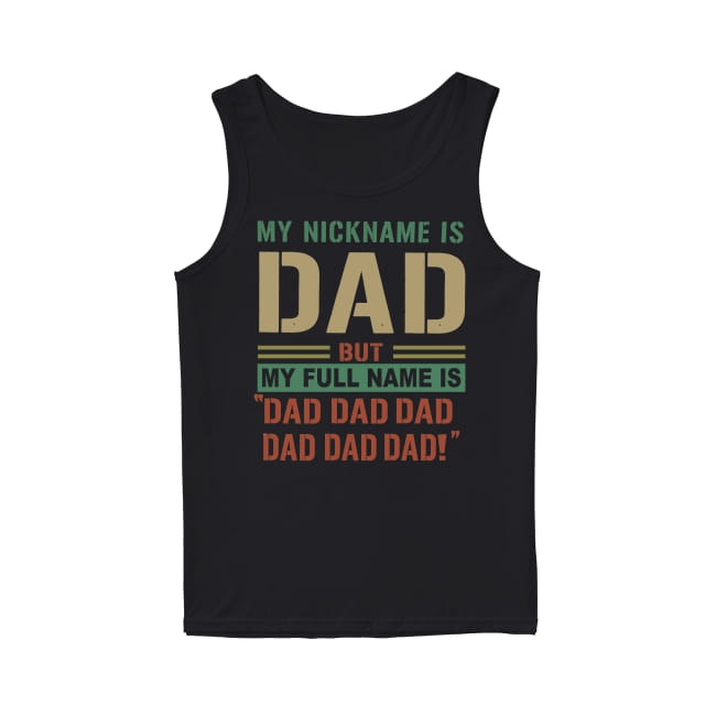 My nickname i Dad but my full name is Dad Dad Dad Dad Dad Tank Top