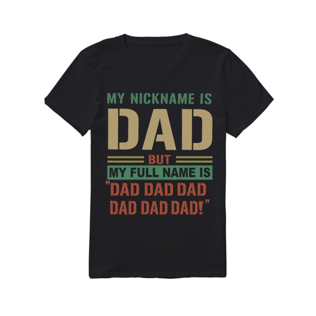 My nickname i Dad but my full name is Dad Dad Dad Dad Dad V-neck T-shirt