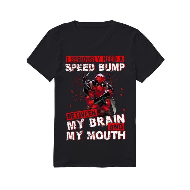 I seriously need a Speed bump between my brain and my mouth V-neck T-shirt