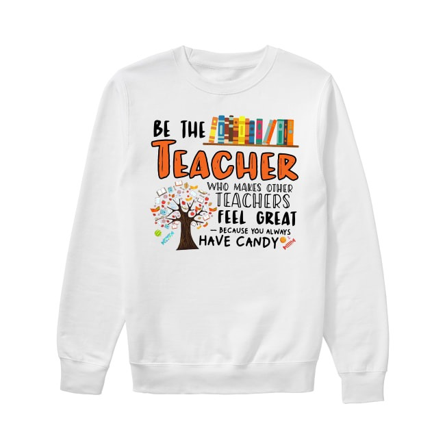 Be the teacher who makes other teacher feel great Sweater