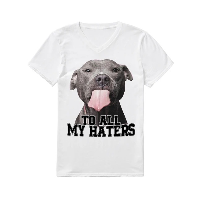 American Pit Bull Terrier Dog To all My Haters V-neck T-shirt