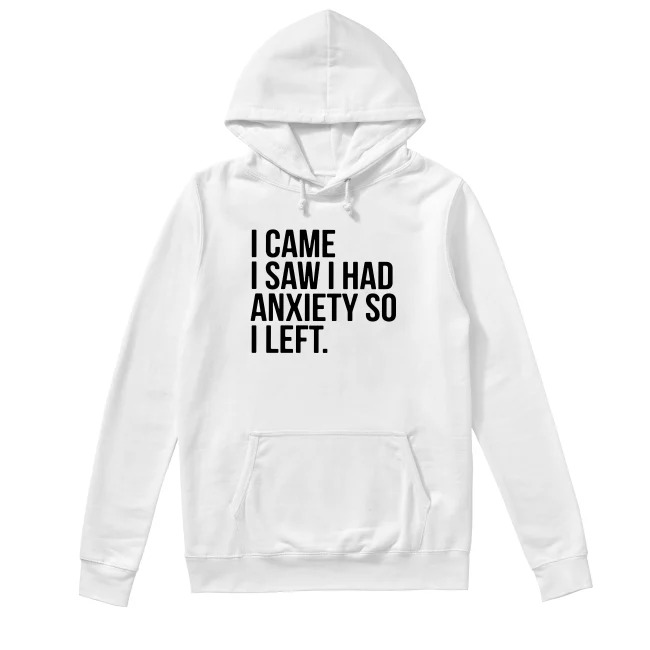 I came I saw I had anxiety so I left Hoodie