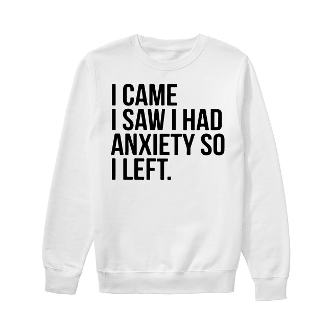 I came I saw I had anxiety so I left Sweater