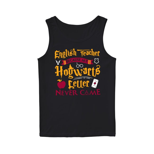 Harry Potter English Teacher because my Hogwarts letter never come Tank Top