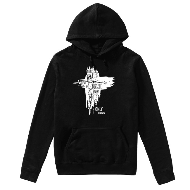 There is a kind of love that God only knows Hoodie