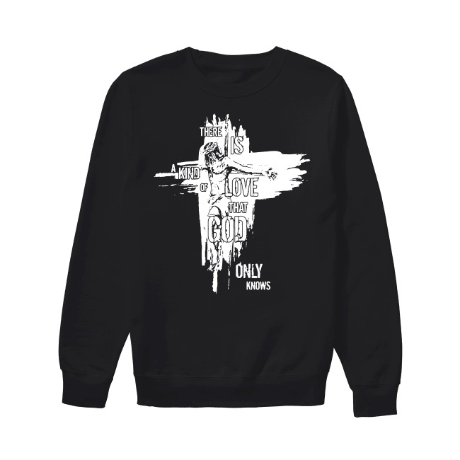 There is a kind of love that God only knows Sweater