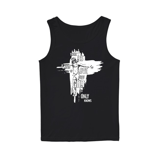 There is a kind of love that God only knows Tank Top