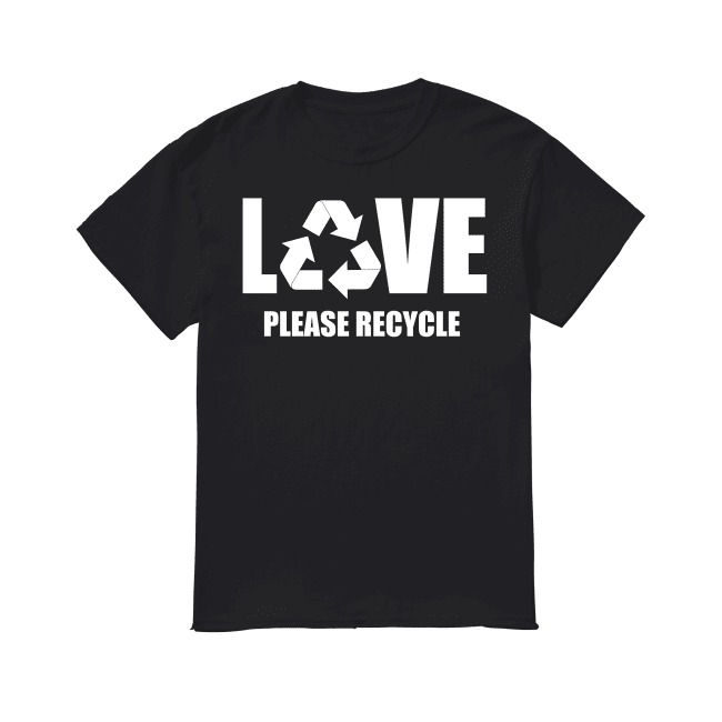 Love Please Recycle shirt
