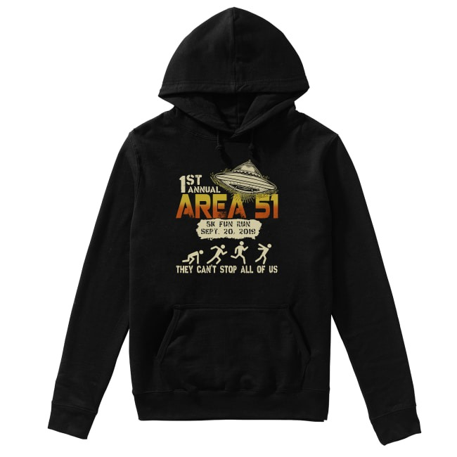 1st Annual Area 51 They Can't Stop All Of Us Hoodie
