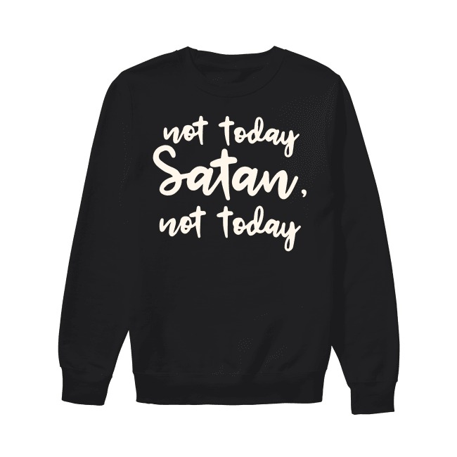 Not Today Satan Not Today Sweater