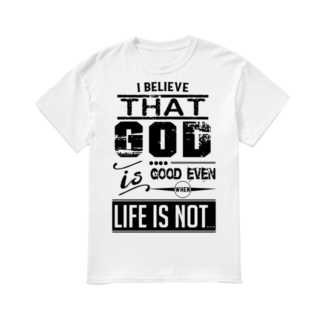 I Believe That God shirt
