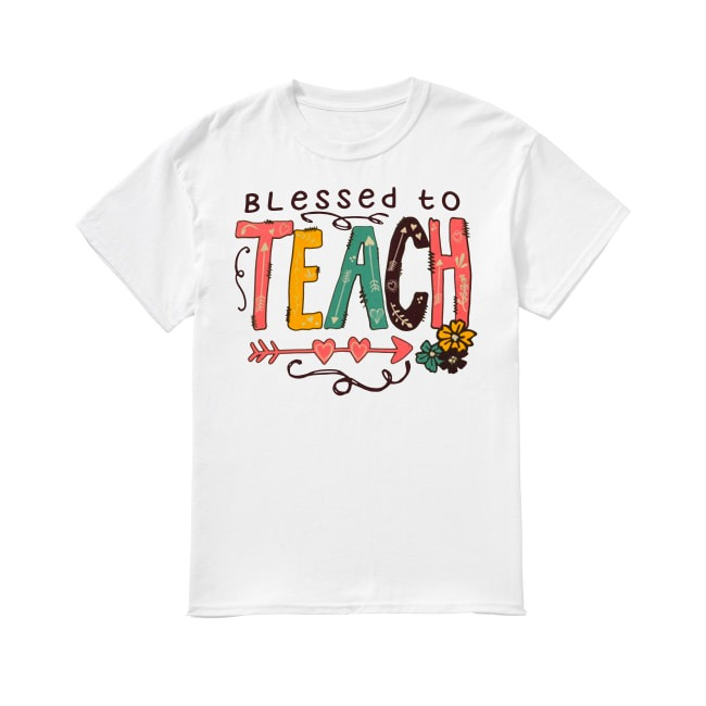 Blessed To Teach shirt