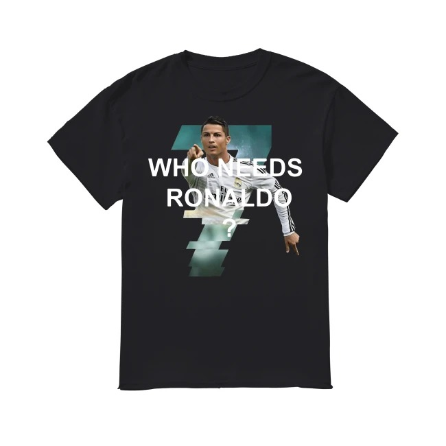reputable site eee1d 93ced Cristiano Ronaldo Who Needs shirt, sweater, hoodie and v ...