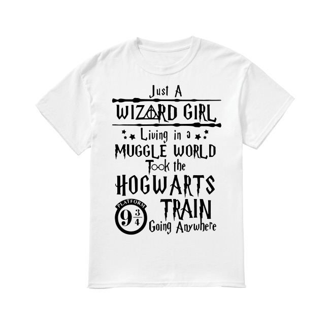 Harry Potter Just A Wizard Girl Living In A Muggle World Took The Hogwarts shirt
