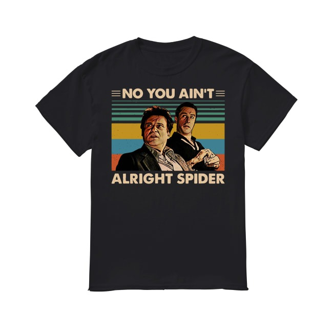 No You Ain't Alright Spider shirt