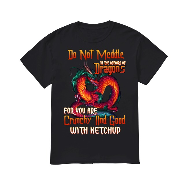 Do Not Meddle In The Affairs Of Dragons shirt