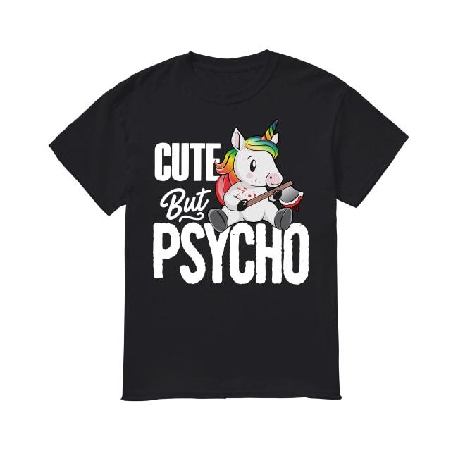 Official Unicorn Cute But Psycho shirt