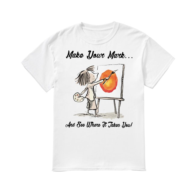 Teacher Art Make You Mark shirt