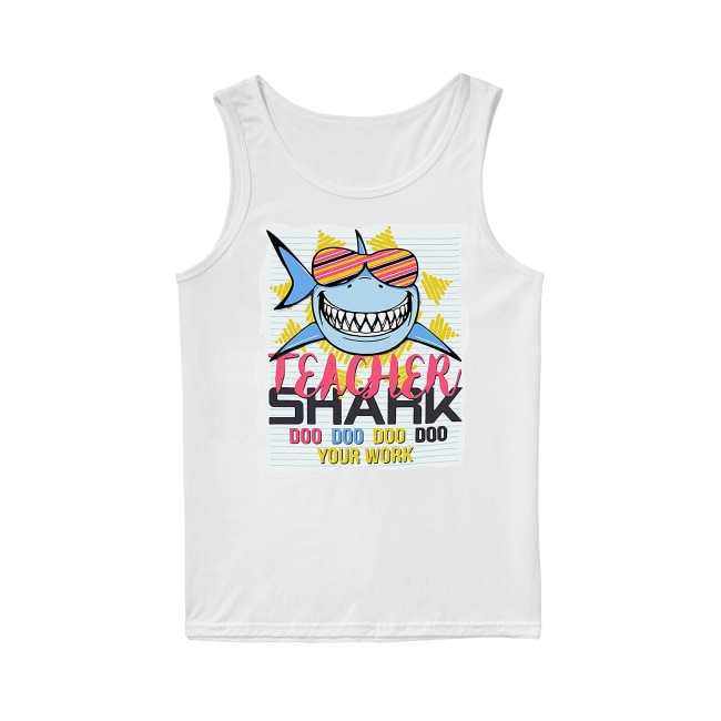 Teacher Shark Doo Doo Doo Doo Your Work Tank Top