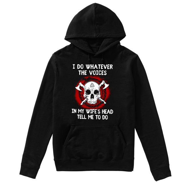 The Voices In My Wife's Head Tell Me Hoodie