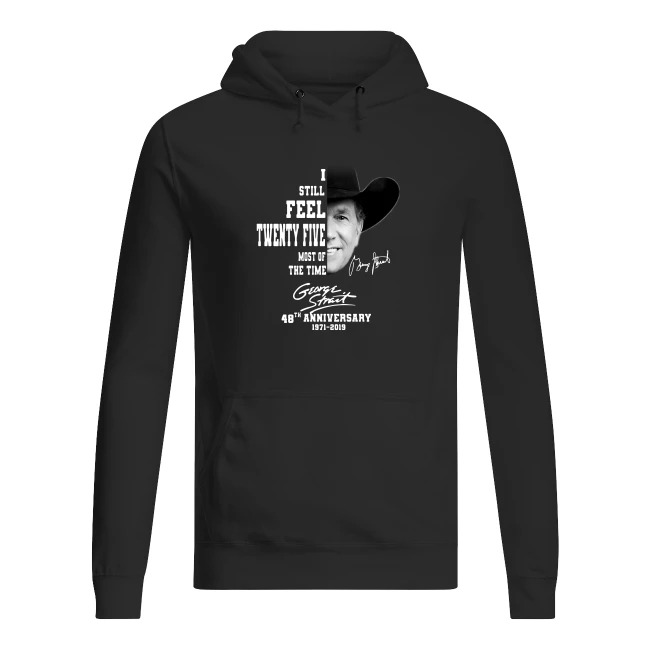 George Strait 48th Anniversary I Still Feel Twenty Five Most Of The Time 1971-2019 Hoodie