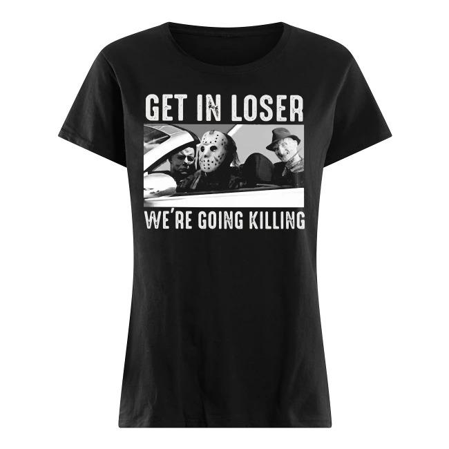 Horror Movies Get In Loser We're Going Killing Ladies Tee