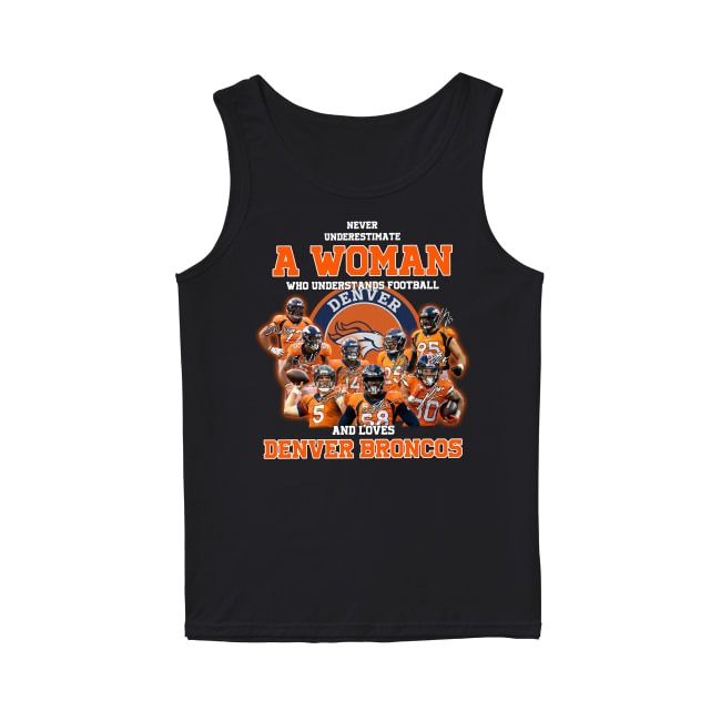 Never Underestimate A Woman Who Understands Football and Love Denver Broncos Tank Top