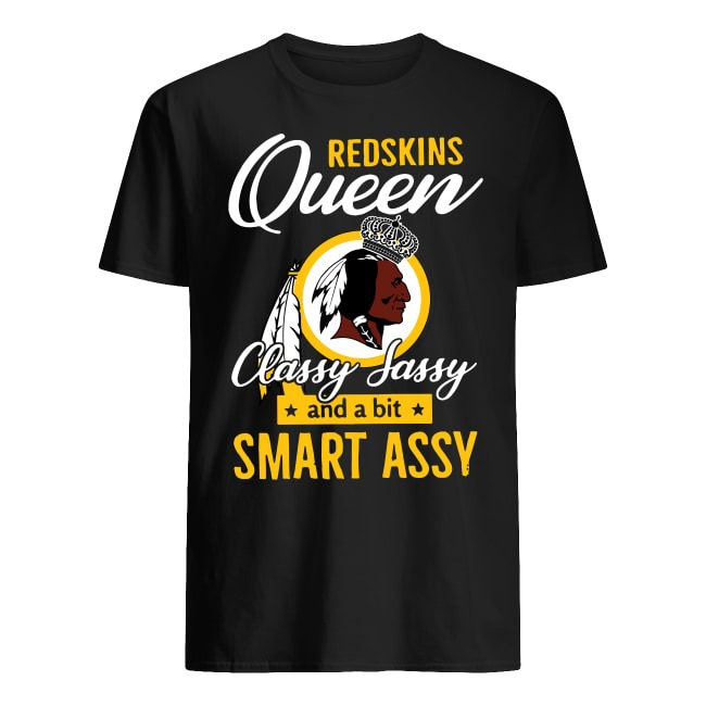 Redskins Queen Classy Sassy and A Bit Smart Assy shirt