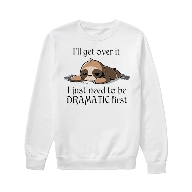 Sloth Just need to be Dramatic first Sweater