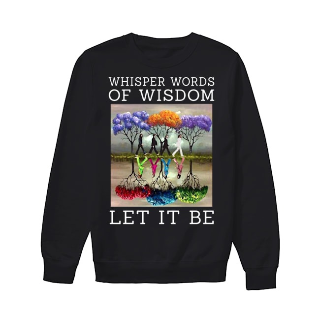 Abbey Road The Beatles Painting Tree Whisper words of wisdom Let Be It shirtAbbey Road The Beatles Painting Tree Whisper words of wisdom Let Be It Sweater