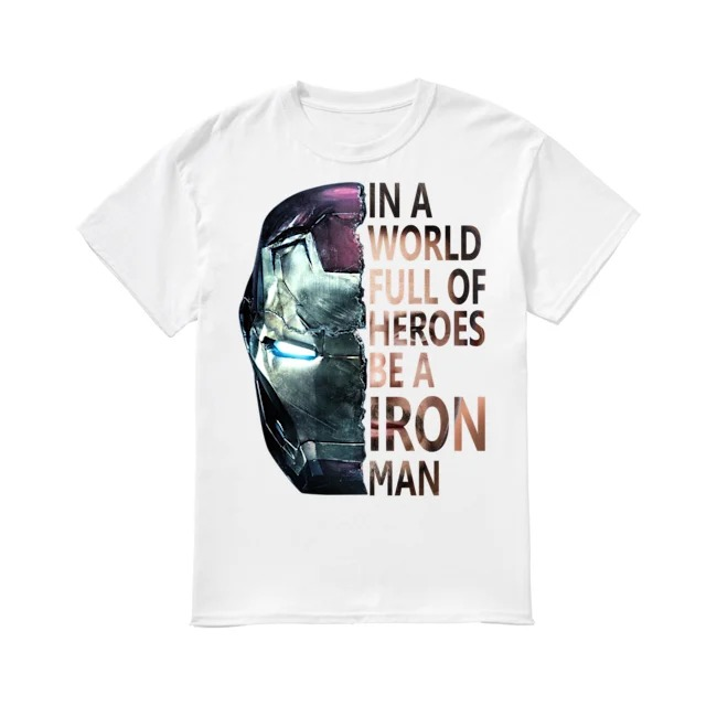 Avengers in a world full of heroes be a Iron Man shirt