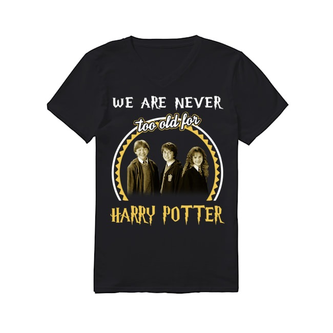 We are never too old for Harry Potter V-neck T-shirt