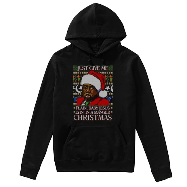 Stanley Hudson Just give me plain baby Jesus lyin in a manger Christmas Hoodie