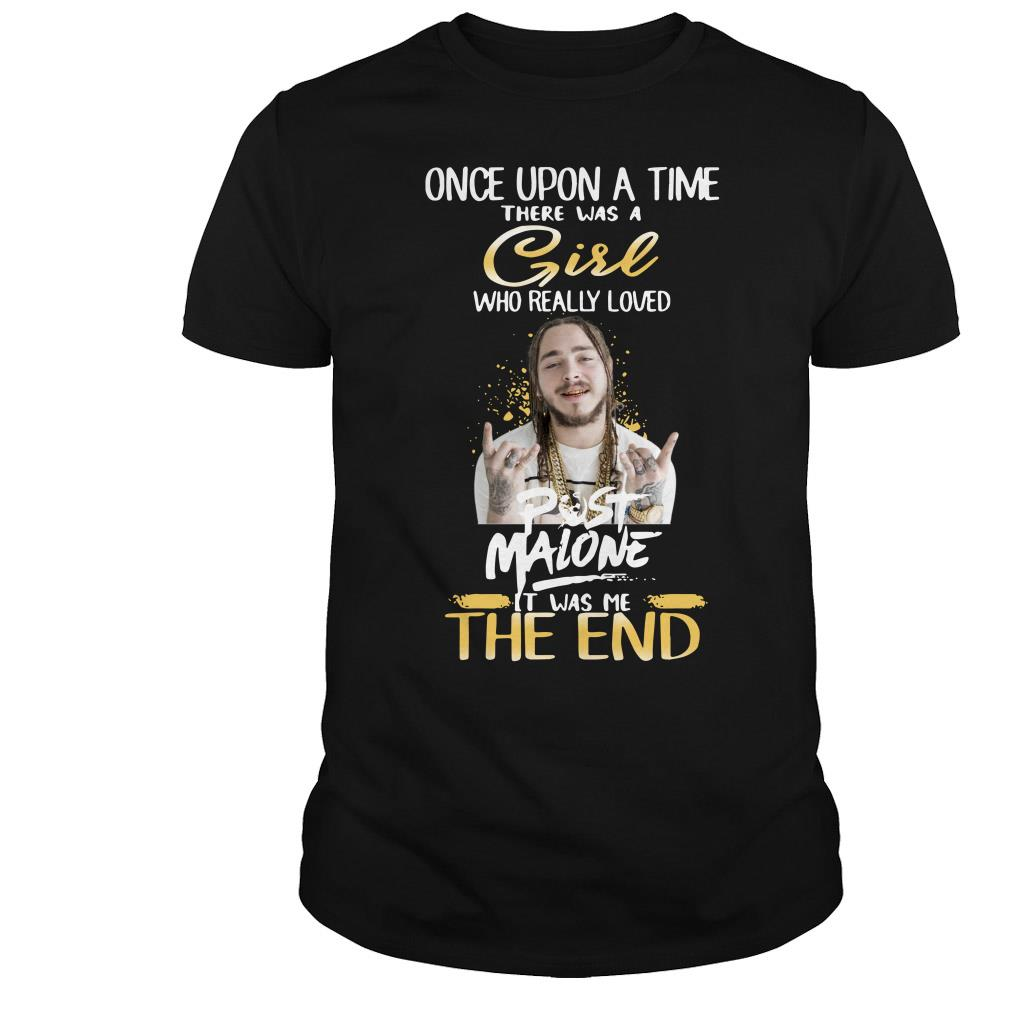Once upon a time there was a girl who really loved post malone it was me the end shirt