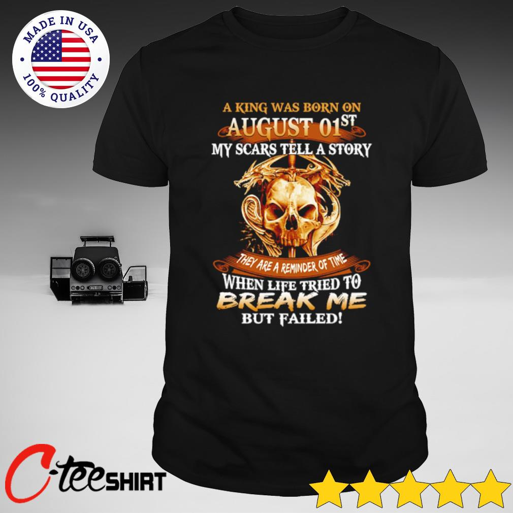 A king was born on August 01st my scars tell a story shirt