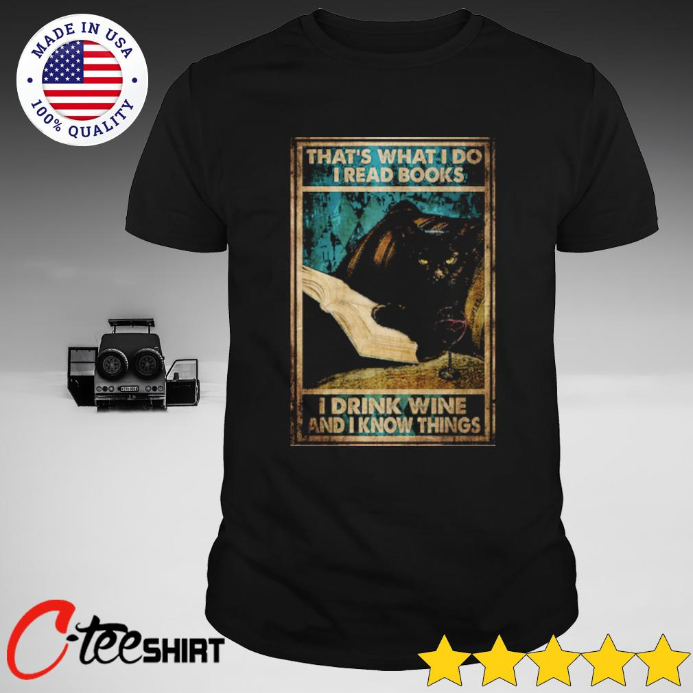 Black Cat Thats What I Do I Read Books I Drink Wine And I Know Things shirt