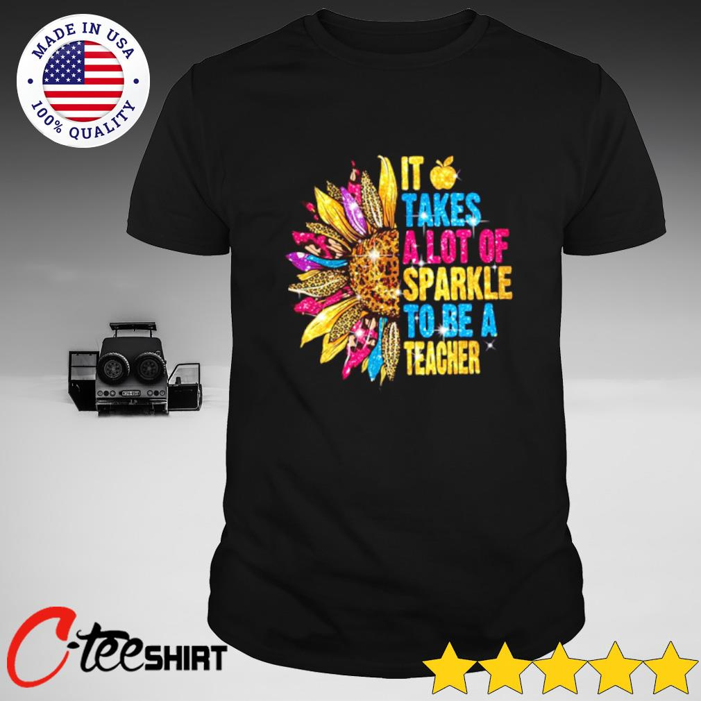 Sunflower leopard It takes a lot of sparkle to be a teacher T-shirt