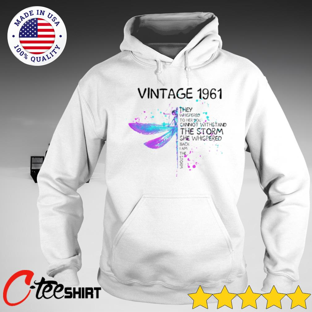 Vintage 1961 they whispered to her you cannot withstand the storm s hoodie