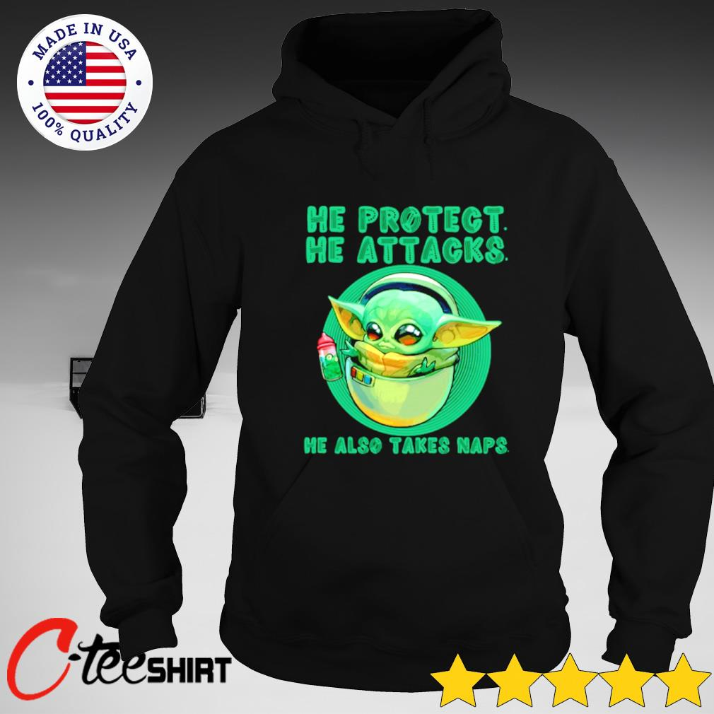 Baby Yoda he protect he attacks he also takes naps T-s hoodie