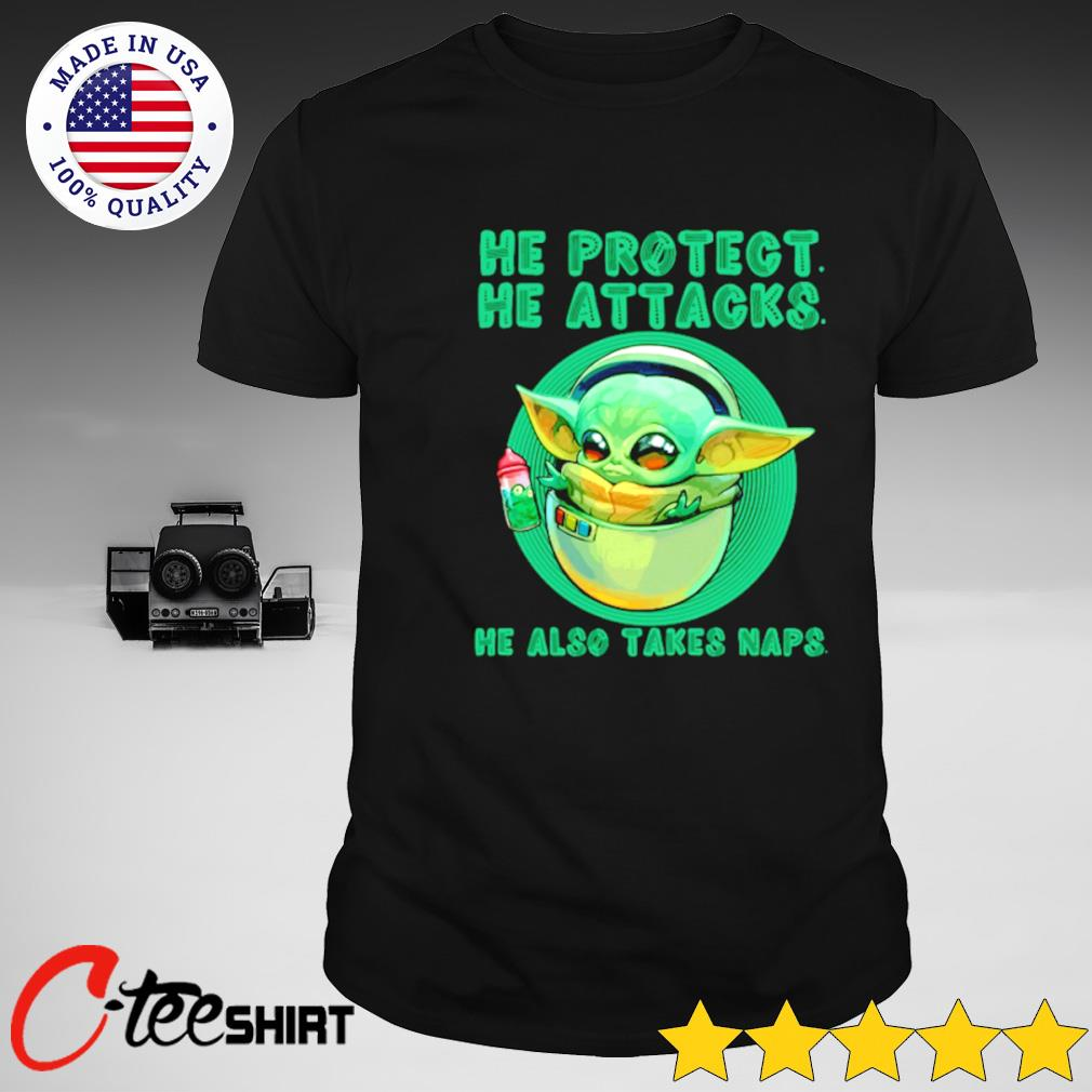 Baby Yoda he protect he attacks he also takes naps T-shirt