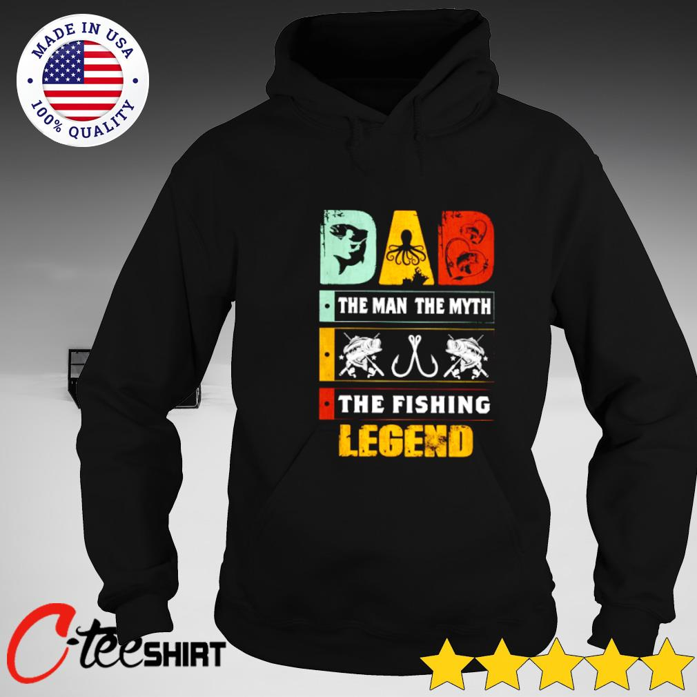 Dad the man the myth the fishing legend s hoodie