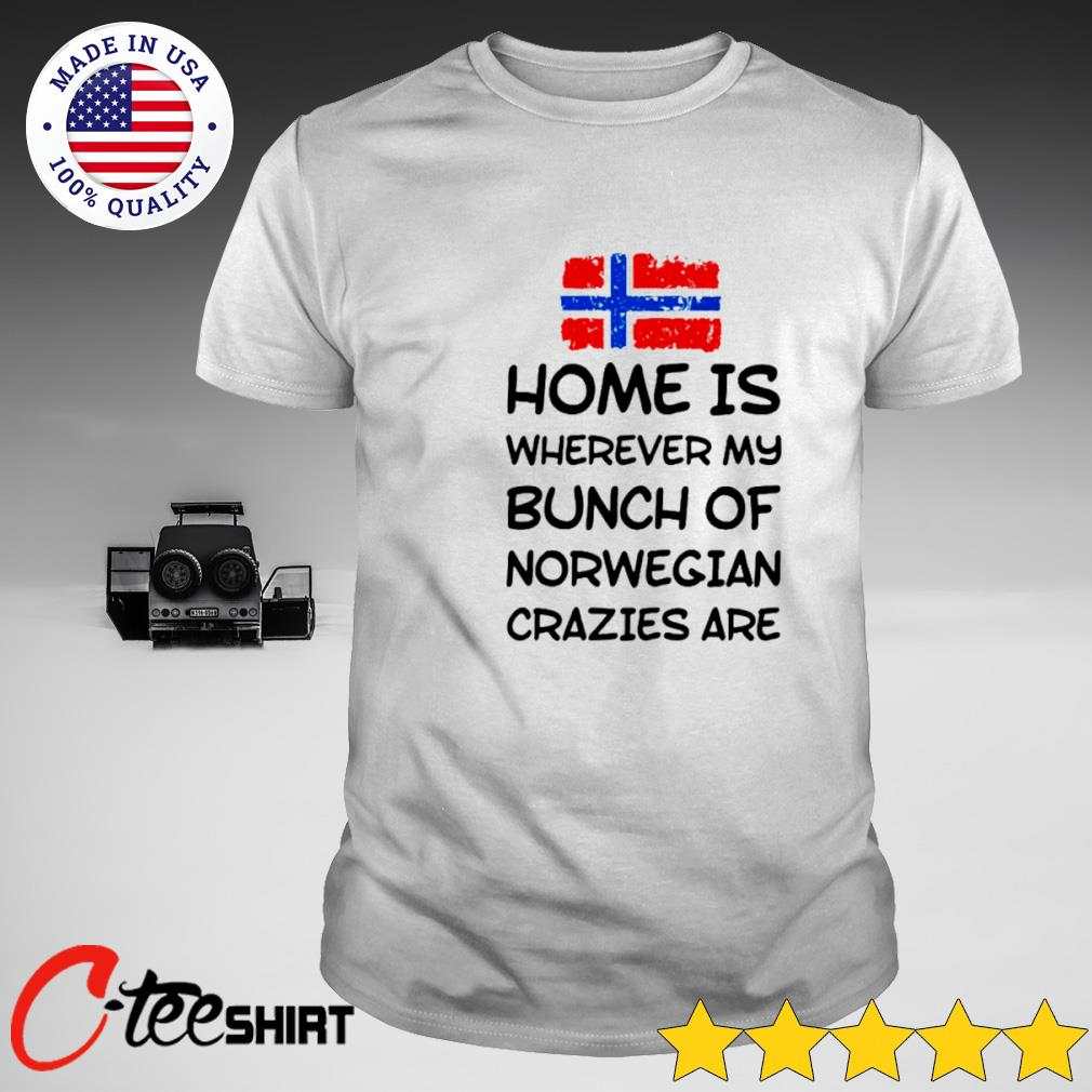 Home is wherever my bunch of Norwegian crazies are T-shirt